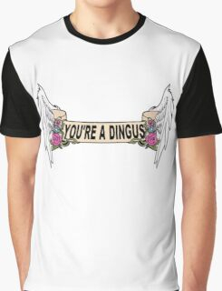 You're A Dingus Graphic T-Shirt