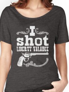 I shot Liberty Valance - Dark colors Women's Relaxed Fit T-Shirt
