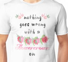 nothing goes wrong with a flowercrown on Unisex T-Shirt
