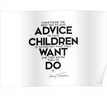 the best way to give advice to your children - harry s. truman Poster