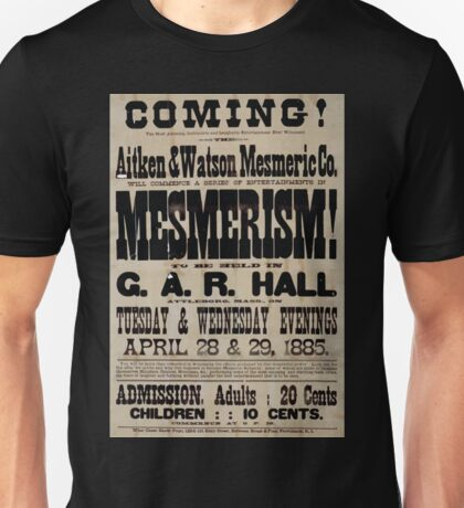 Performing Arts Posters Coming Aitken Watson Mesmeric Co will commence a series of entertainments in mesmerism to be held in GAR Hall Attleboro 1984 Unisex T-Shirt