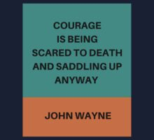 COURAGE IS BEING SCARED TO DEATH AND SADDLING UP ANYWAY Kids Tee