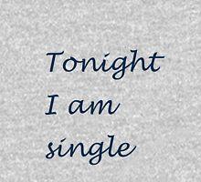 Tonight I am single Unisex T-Shirt