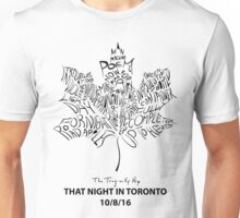 TRAGICALLY HIP THAT NIGHT IN TORONTO 10-8-16 - EXCLUSIVE Unisex T-Shirt