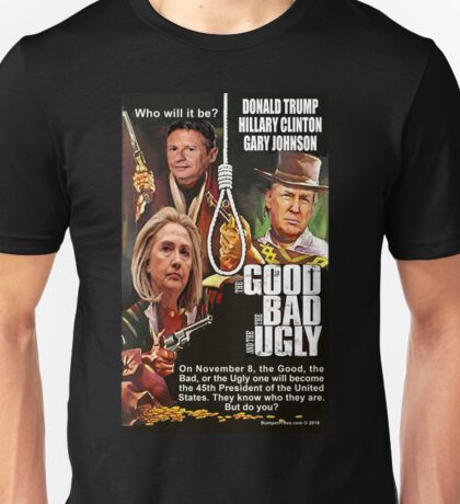 The Good, The Bad, Or The Ugly Unisex T-Shirt