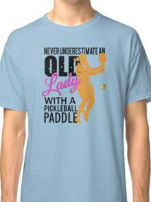 Never Underestimate an Old Lady with a Pickleball Paddle Classic T-Shirt