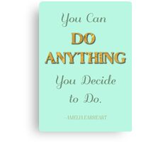 """You can do anything you decide to do"" Amelia Earhart Canvas Print"