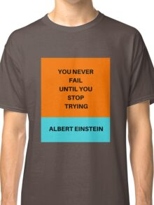 YOU NEVER FAIL UNTIL YOU STOP TRYING Classic T-Shirt