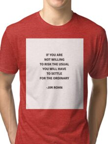 If you are not willing to risk the usual - you will have to settle for the ordinary Tri-blend T-Shirt