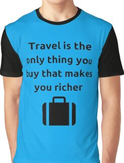 Travel is the only thing you buy that makes you richer Graphic T-Shirt