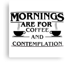 Stranger Things: Mornings are for Coffee and Contemplation (version six) Canvas Print