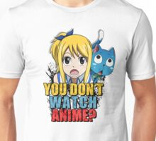 You dont watch anime? Unisex T-Shirt
