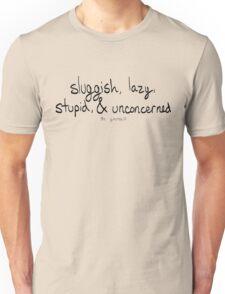 Sluggish Lazy Stupid and Unconcerned Unisex T-Shirt