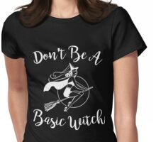 Don't Be A Basic Bitch Womens Fitted T-Shirt