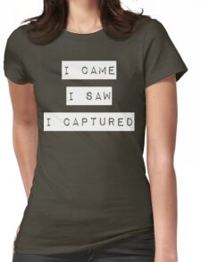 I came. I saw. I captured Womens Fitted T-Shirt
