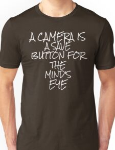 A camera is a save button for the mind's eye Unisex T-Shirt