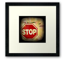 ~ Stop Bitching or Leave ~  Framed Print