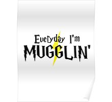 Everyday I'm Mugglin' Poster