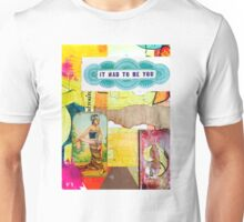 It Had To Be You  Unisex T-Shirt