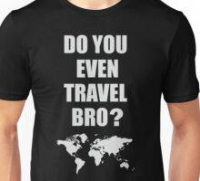 Do You Even Travel Bro? Unisex T-Shirt