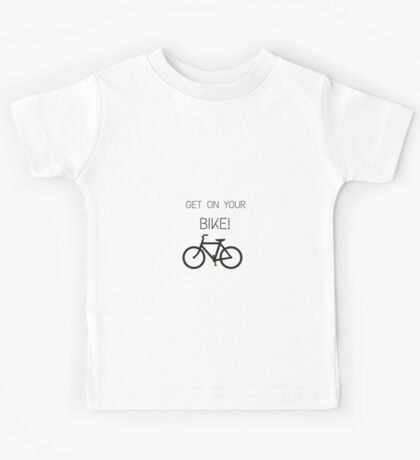 Get on your bike! Kids Tee