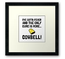 Gotta Fever More Cowbell Framed Print