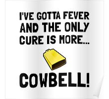 Gotta Fever More Cowbell Poster