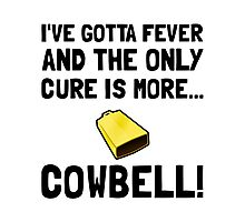 Gotta Fever More Cowbell Photographic Print