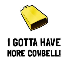 Gotta Have Cowbell by AmazingMart
