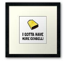 Gotta Have Cowbell Framed Print
