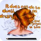 It Does Not Do to Dwell on Dreams and Forget To Live by LittleMizMagic