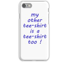my other t-shirt iPhone Case/Skin