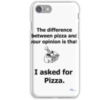 The difference between your opinion and pizza iPhone Case/Skin