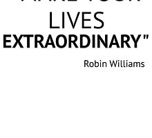Make Your Lives Extraordinary by Jollyrobin