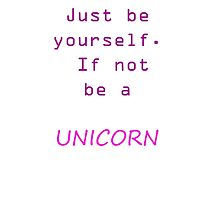 be yourself if not be a unicorn by shawn50