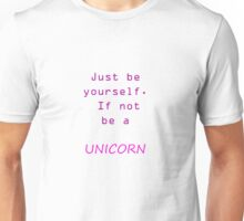 be yourself if not be a unicorn Unisex T-Shirt