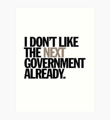 i don't like the next government already Art Print