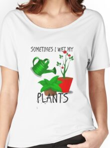 Sometimes I Wet My Plants Women's Relaxed Fit T-Shirt