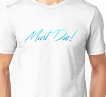 Must Die! Unisex T-Shirt