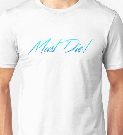 Must Die! Unisex T-Shirt