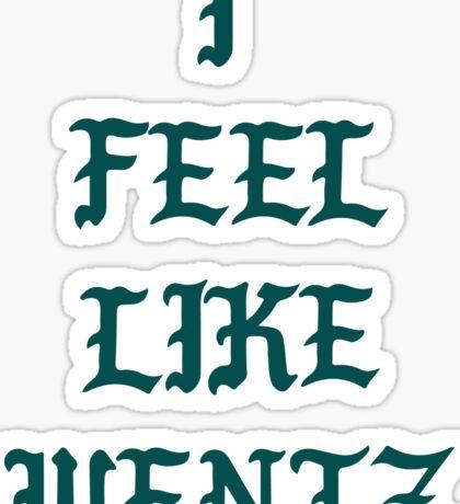 I Feel Like Wentz Sticker