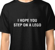 I Hope You Step On A Lego (White Text) Classic T-Shirt