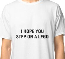 I Hope You Step On A Lego (BlackText) Classic T-Shirt