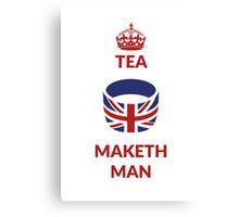 TEA MAKETH MAN Canvas Print