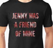 Jenny was a friend of mine Unisex T-Shirt