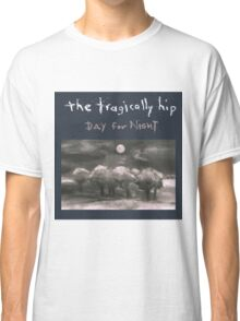 TRAGICALLY HIP DAY FOR NIGHT Classic T-Shirt