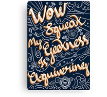 Wow. Squeak. Canvas Print