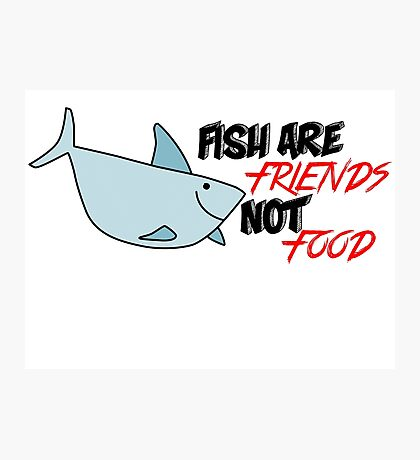 Fish are friends not food Photographic Print
