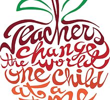 Teacher's change the world  by Spiralenvy