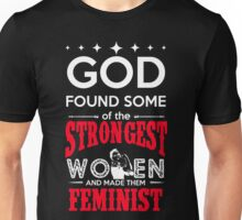 God found some of the strongest women and made them feminist - Funny Shirts for women Unisex T-Shirt